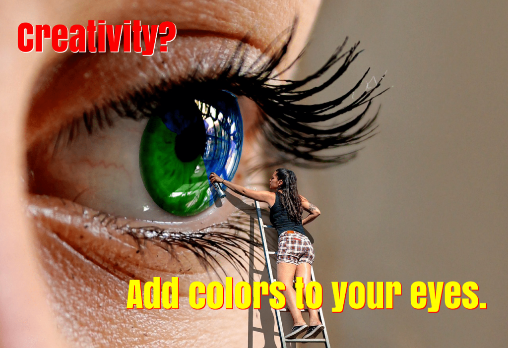 creativity, add colors to your eyes, more colors, seeing more.