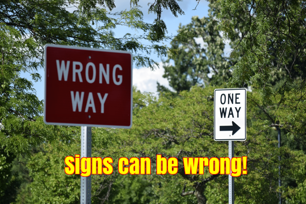Signs can be wrong, wht not